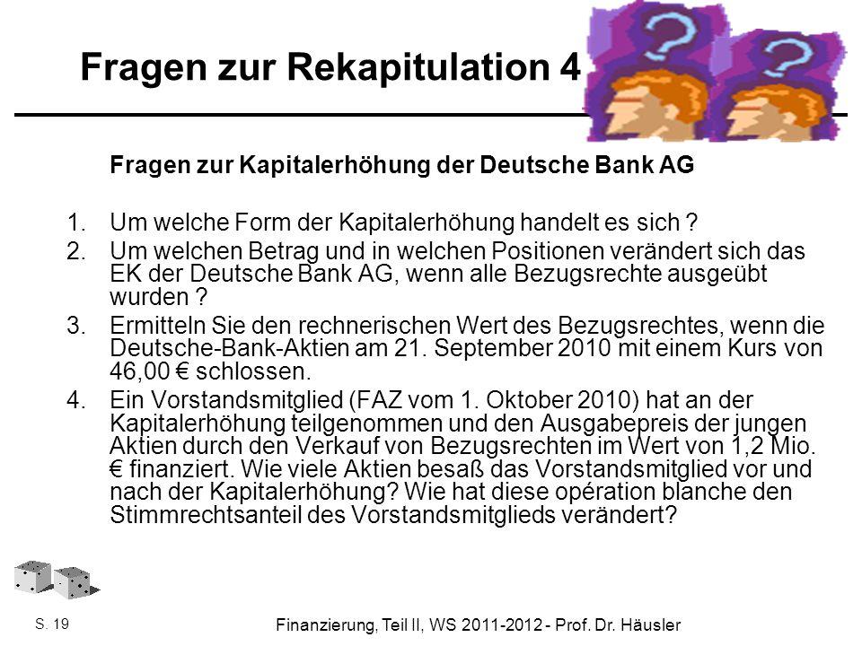 Finanzierung, SoSe 2010 - Prof. Dr. Eveline Häusler Finanzierung, Teil II, WS 2011-2012 - Prof. Dr. Häusler S. 19 Fragen zur Rekapitulation 4 Fragen z