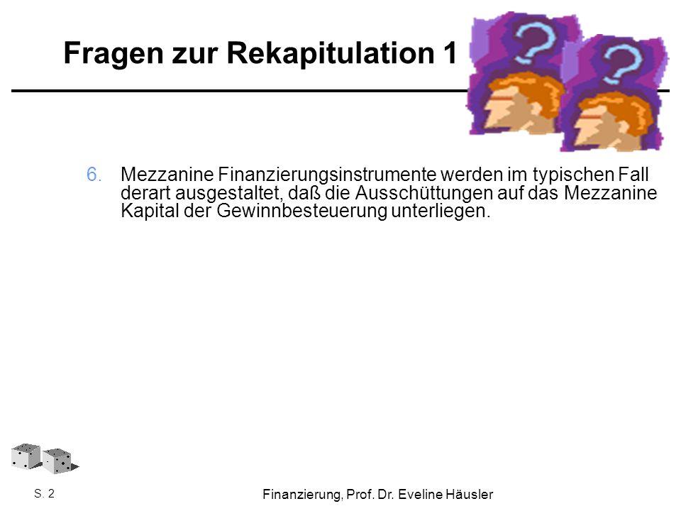 Finanzierung, SoSe 2010 - Prof. Dr. Eveline Häusler Finanzierung, Prof. Dr. Eveline Häusler S. 2 Fragen zur Rekapitulation 1 6.Mezzanine Finanzierungs