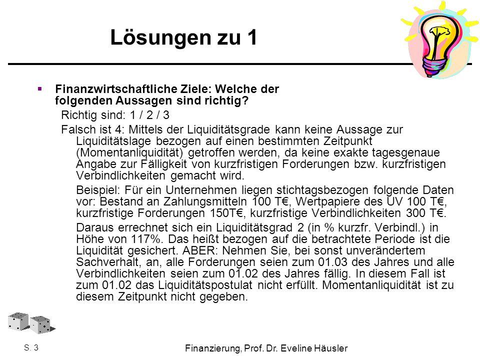 Finanzierung, SoSe 2010 - Prof. Dr. Eveline Häusler Finanzierung, Prof. Dr. Eveline Häusler S. 3 Lösungen zu 1  Finanzwirtschaftliche Ziele: Welche d