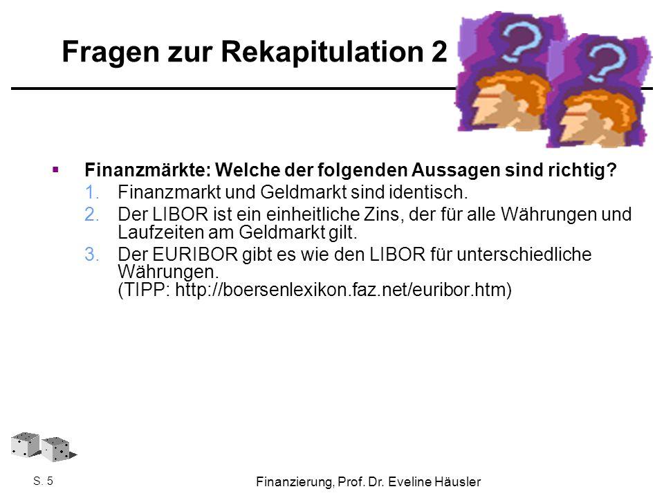 Finanzierung, SoSe 2010 - Prof. Dr. Eveline Häusler Finanzierung, Prof. Dr. Eveline Häusler S. 5 Fragen zur Rekapitulation 2  Finanzmärkte: Welche de