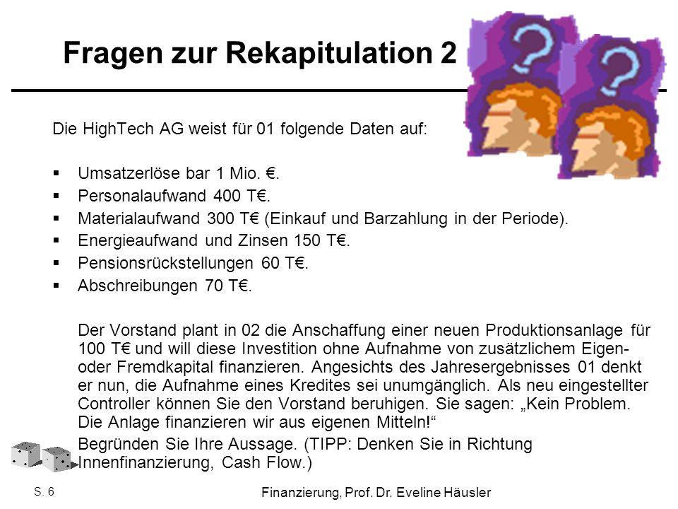 Finanzierung, SoSe 2010 - Prof. Dr. Eveline Häusler Finanzierung, Prof. Dr. Eveline Häusler S. 6 Fragen zur Rekapitulation 2 Die HighTech AG weist für