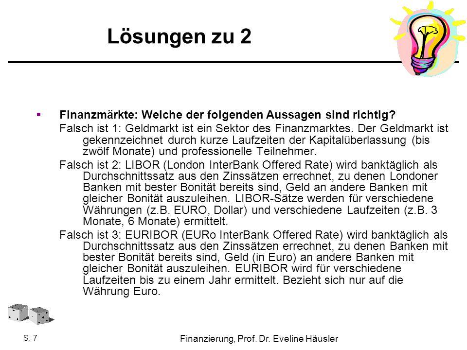 Finanzierung, SoSe 2010 - Prof. Dr. Eveline Häusler Finanzierung, Prof. Dr. Eveline Häusler S. 7 Lösungen zu 2  Finanzmärkte: Welche der folgenden Au