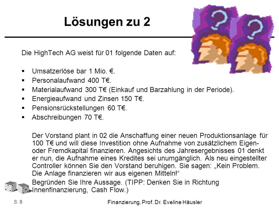 Finanzierung, SoSe 2010 - Prof. Dr. Eveline Häusler Finanzierung, Prof. Dr. Eveline Häusler S. 8 Lösungen zu 2 Die HighTech AG weist für 01 folgende D