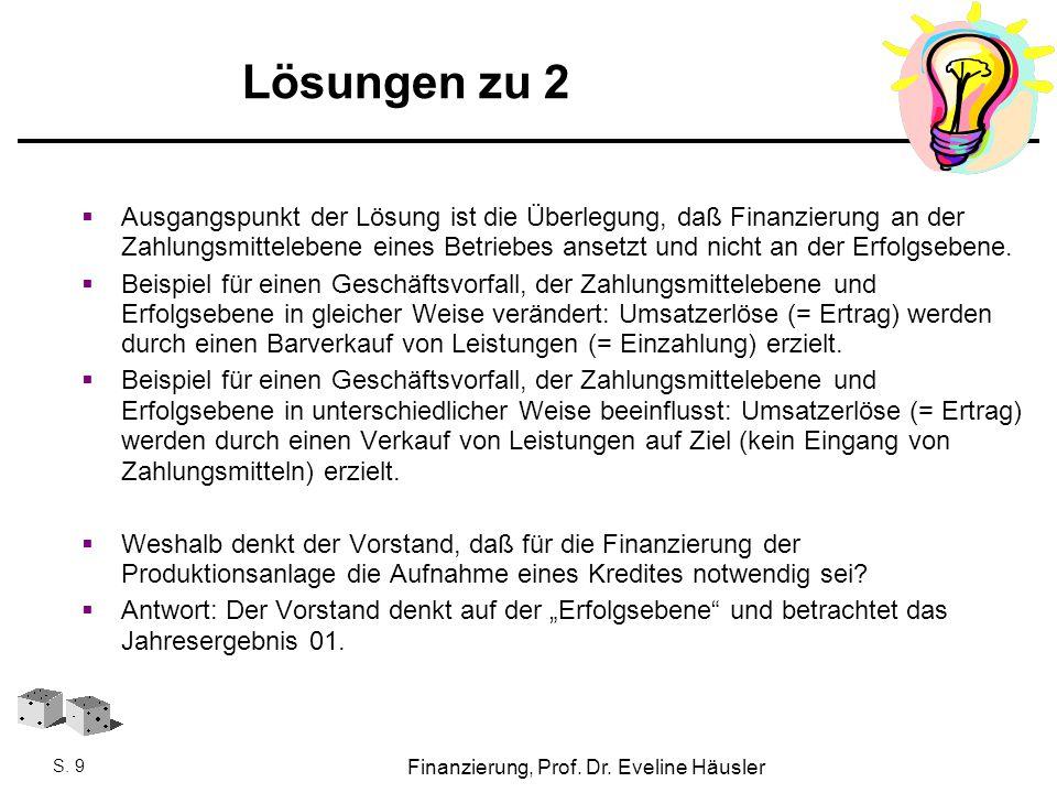 Finanzierung, SoSe 2010 - Prof. Dr. Eveline Häusler Finanzierung, Prof. Dr. Eveline Häusler S. 9 Lösungen zu 2  Ausgangspunkt der Lösung ist die Über