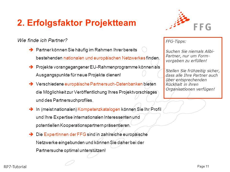 RP7-Tutorial Page 11 2. Erfolgsfaktor Projektteam Wie finde ich Partner?  Partner können Sie häufig im Rahmen Ihrer bereits bestehenden nationalen un