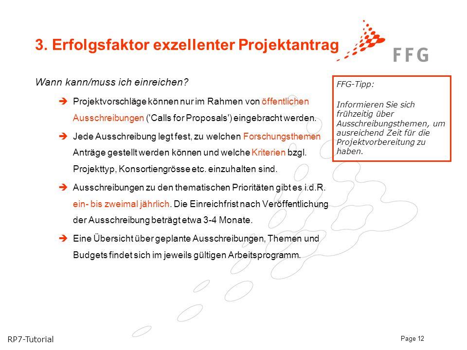 RP7-Tutorial Page 12 3. Erfolgsfaktor exzellenter Projektantrag Wann kann/muss ich einreichen?  Projektvorschläge können nur im Rahmen von öffentlich