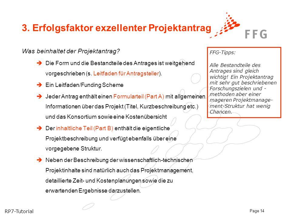 RP7-Tutorial Page 14 3. Erfolgsfaktor exzellenter Projektantrag Was beinhaltet der Projektantrag?  Die Form und die Bestandteile des Antrages ist wei