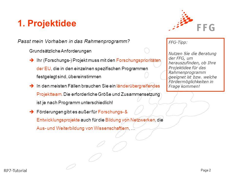 RP7-Tutorial Page 2 1. Projektidee Passt mein Vorhaben in das Rahmenprogramm? Grundsätzliche Anforderungen  Ihr (Forschungs-) Projekt muss mit den Fo