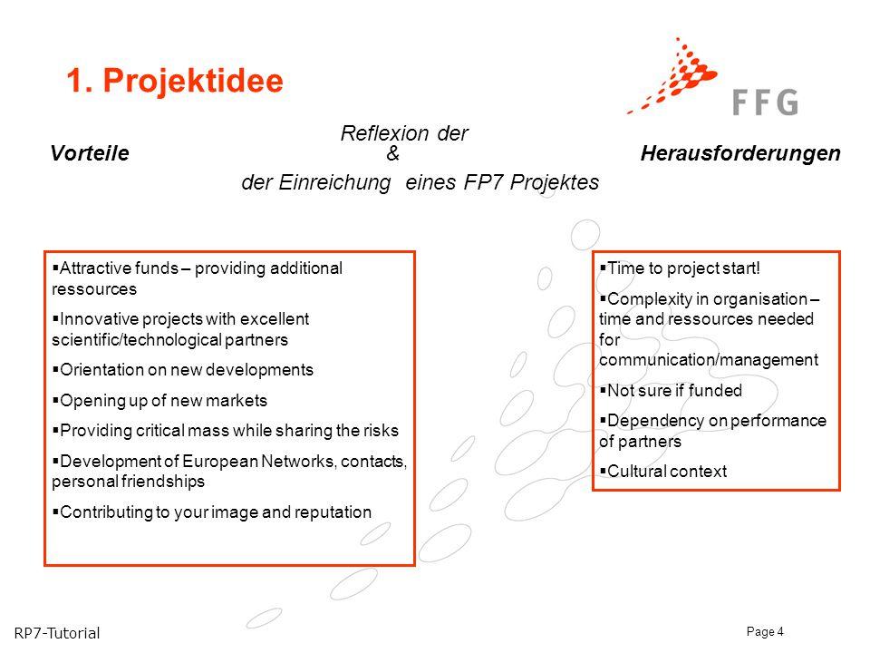 RP7-Tutorial Page 4 1. Projektidee Reflexion der Vorteile & Herausforderungen der Einreichung eines FP7 Projektes  Attractive funds – providing addit