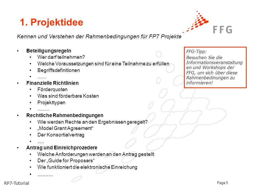 RP7-Tutorial Page 5 1. Projektidee Kennen und Verstehen der Rahmenbedingungen für FP7 Projekte Beteiligungsregeln Wer darf teilnehmen? Welche Vorausse