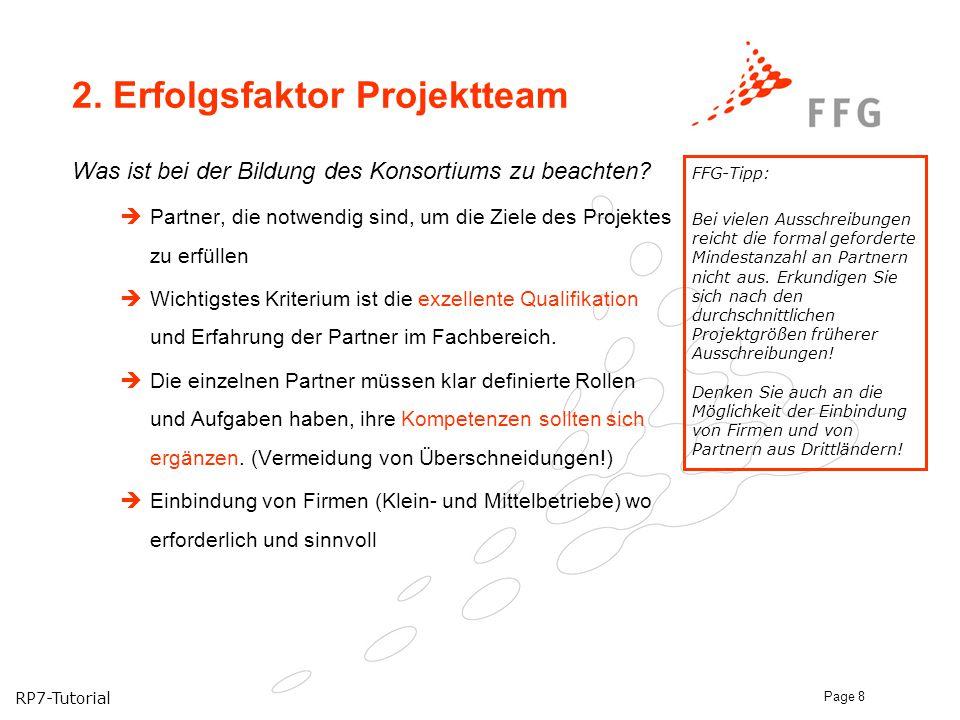 RP7-Tutorial Page 8 2. Erfolgsfaktor Projektteam Was ist bei der Bildung des Konsortiums zu beachten?  Partner, die notwendig sind, um die Ziele des