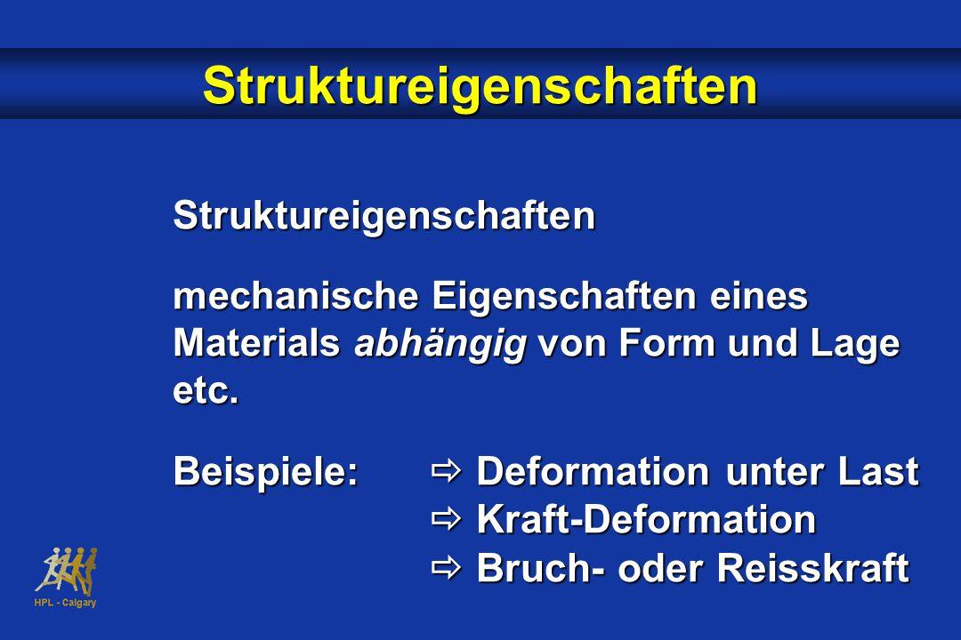 Struktureigenschaften Struktureigenschaften mechanische Eigenschaften eines Materials abhängig von Form und Lage etc.