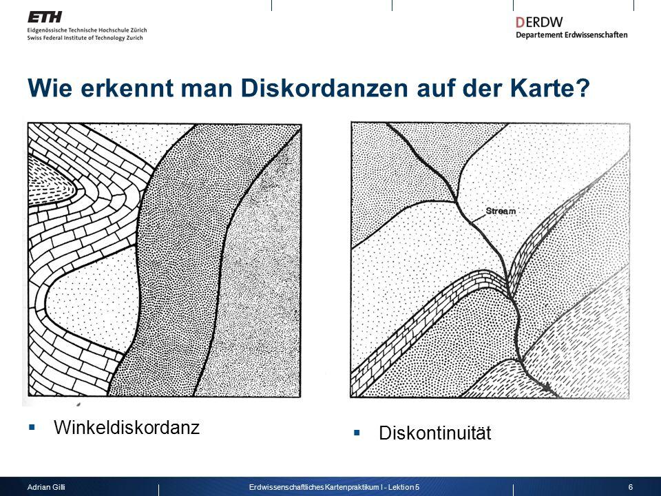 Adrian Gilli6Erdwissenschaftliches Kartenpraktikum I - Lektion 5 Wie erkennt man Diskordanzen auf der Karte?  Winkeldiskordanz  Diskontinuität