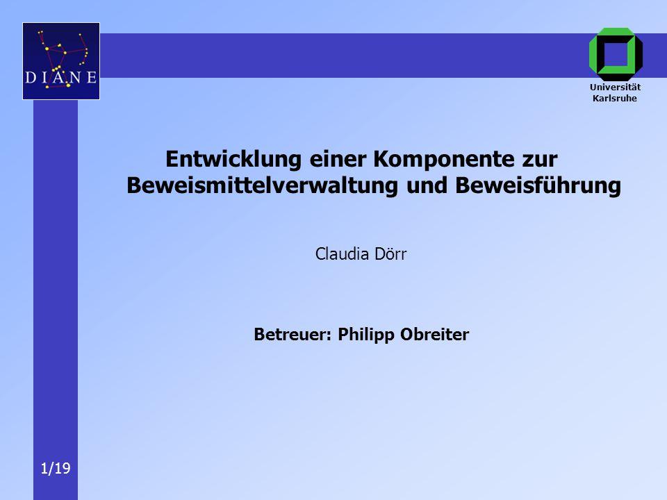 Universität Karlsruhe 1/19 Entwicklung einer Komponente zur Beweismittelverwaltung und Beweisführung Claudia Dörr Betreuer: Philipp Obreiter
