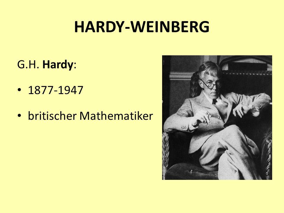 HARDY-WEINBERG G.H. Hardy: 1877-1947 britischer Mathematiker