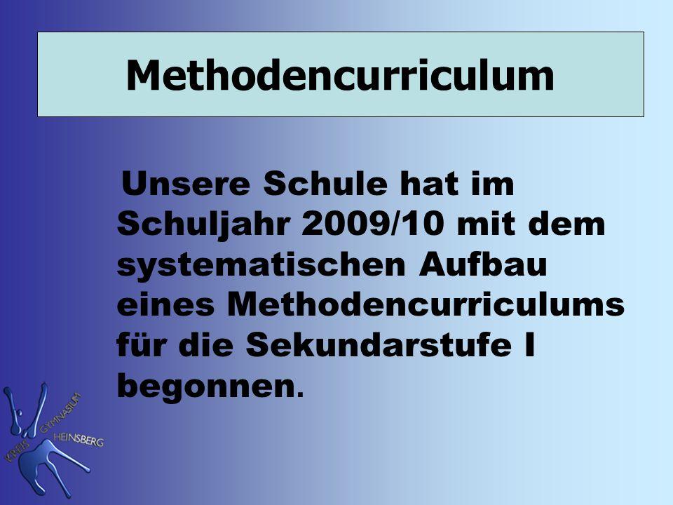 Methodencurriculum Unsere Schule hat im Schuljahr 2009/10 mit dem systematischen Aufbau eines Methodencurriculums für die Sekundarstufe I begonnen.
