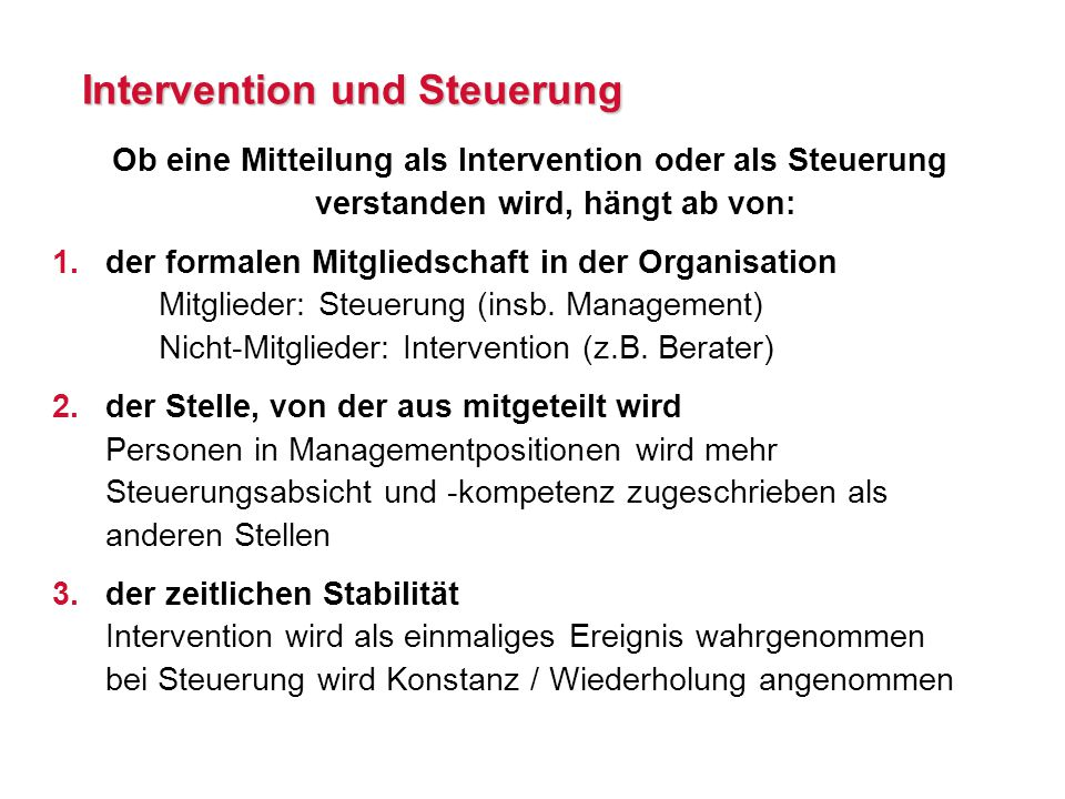 Intervention und Steuerung Ob eine Mitteilung als Intervention oder als Steuerung verstanden wird, hängt ab von: 1.der formalen Mitgliedschaft in der Organisation Mitglieder: Steuerung (insb.
