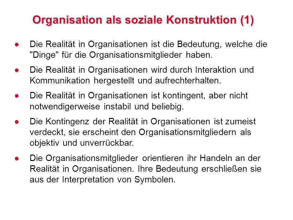 Organisation als soziale Konstruktion (1) l Die Realität in Organisationen ist die Bedeutung, welche die Dinge für die Organisationsmitglieder haben.