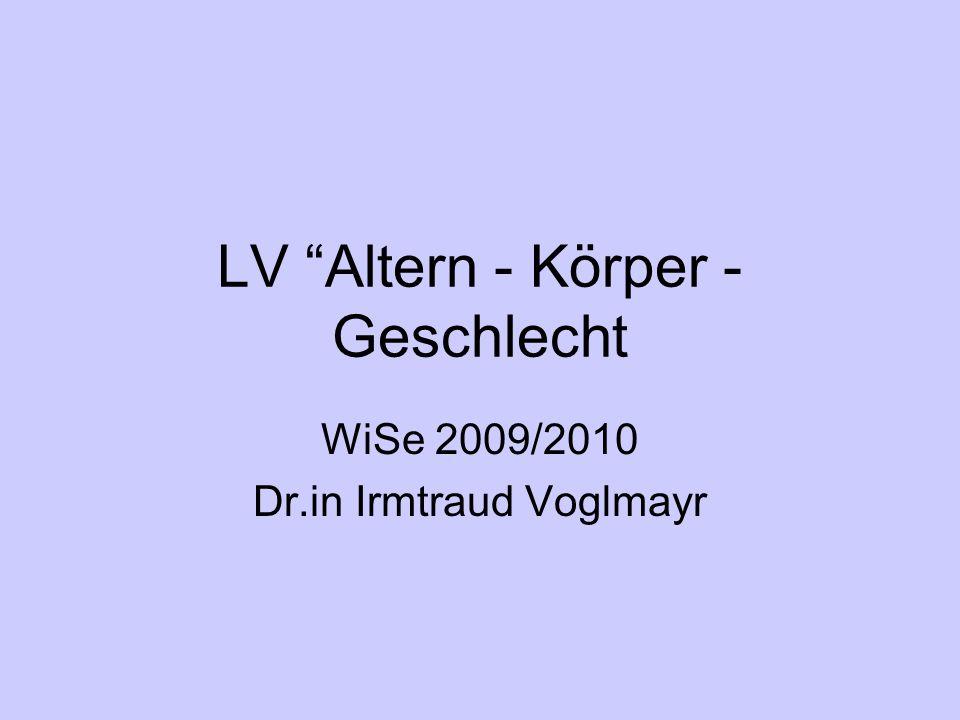 LV Altern - Körper - Geschlecht WiSe 2009/2010 Dr.in Irmtraud Voglmayr