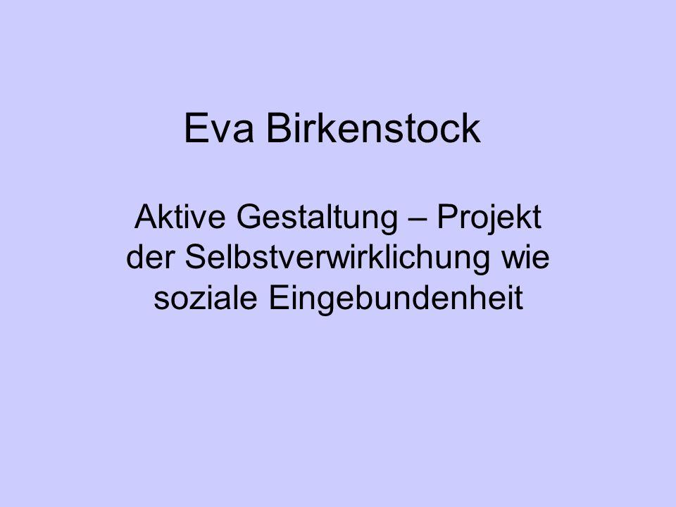 Eva Birkenstock Aktive Gestaltung – Projekt der Selbstverwirklichung wie soziale Eingebundenheit