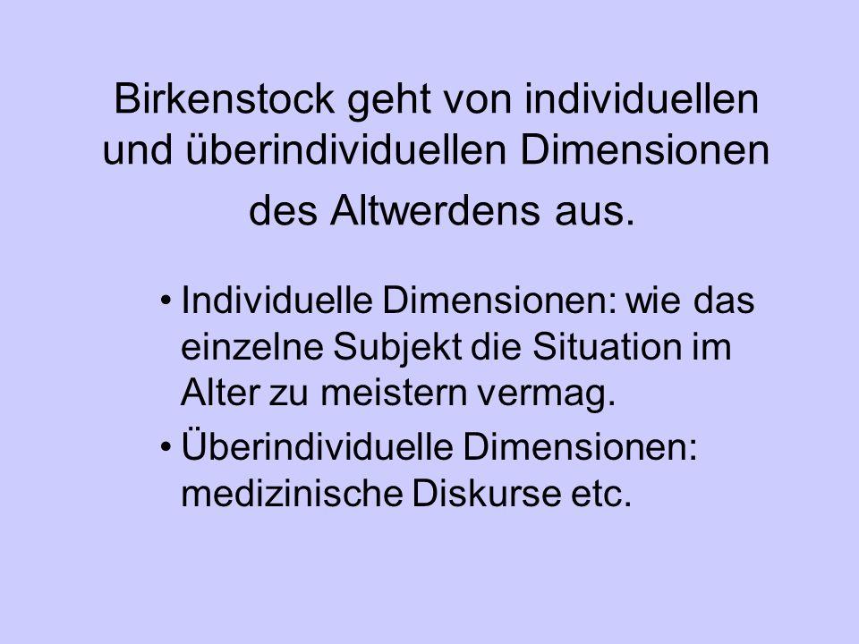 Birkenstock geht von individuellen und überindividuellen Dimensionen des Altwerdens aus.