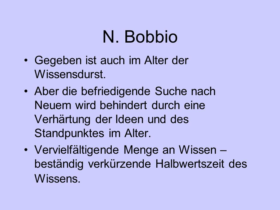 N. Bobbio Gegeben ist auch im Alter der Wissensdurst.