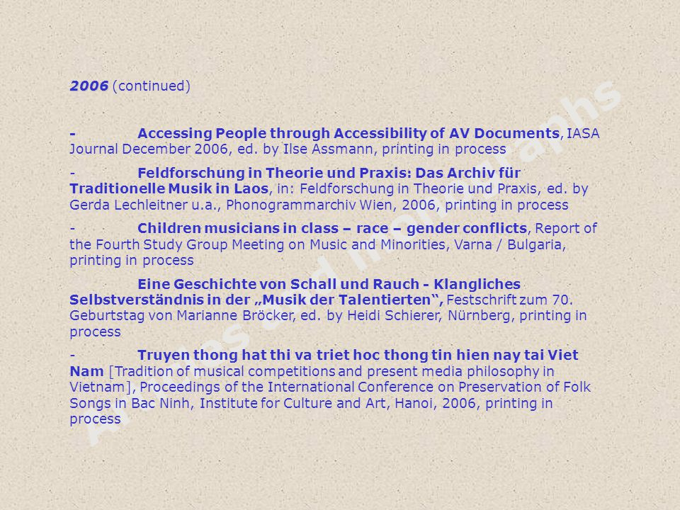 Articles and monographs 2006 2006 (continued) -Accessing People through Accessibility of AV Documents, IASA Journal December 2006, ed.