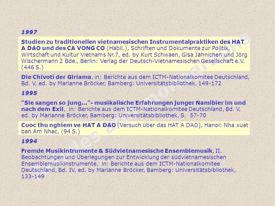 Articles and monographs 1997 Studien zu traditionellen vietnamesischen Instrumentalpraktiken des HAT A DAO und des CA VONG CO (Habil.), Schriften und