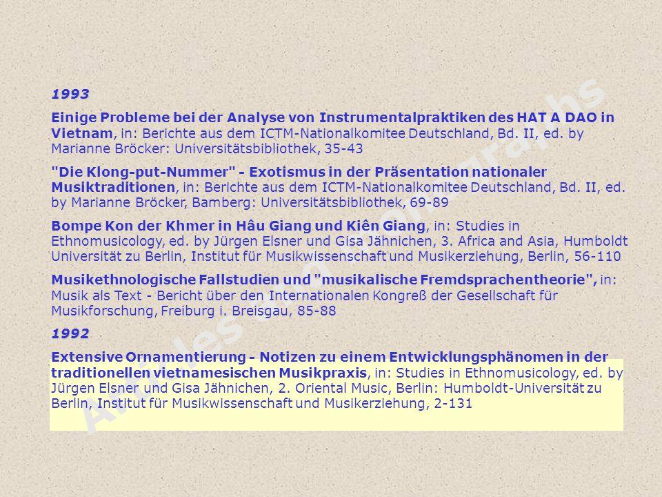 Articles and monographs 1993 Einige Probleme bei der Analyse von Instrumentalpraktiken des HAT A DAO in Vietnam, in: Berichte aus dem ICTM-Nationalkom