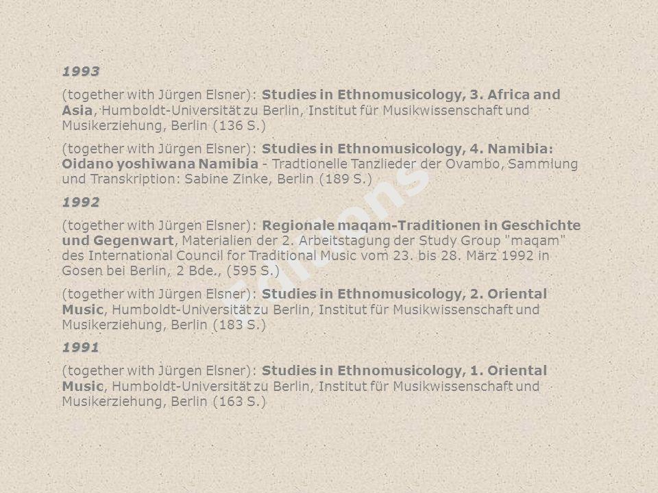 Editions 1993 (together with Jürgen Elsner): Studies in Ethnomusicology, 3. Africa and Asia, Humboldt-Universität zu Berlin, Institut für Musikwissens