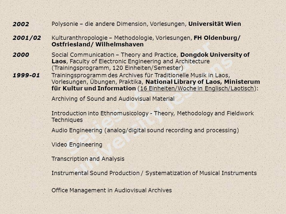 Series of regular university lessons2002Polysonie – die andere Dimension, Vorlesungen, Universität Wien2001/02Kulturanthropologie – Methodologie, Vorl