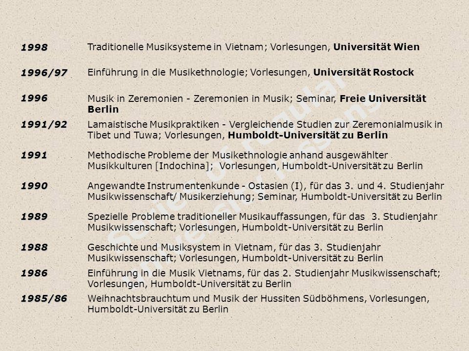 Series of regular university lessons1998Traditionelle Musiksysteme in Vietnam; Vorlesungen, Universität Wien1996/97Einführung in die Musikethnologie;