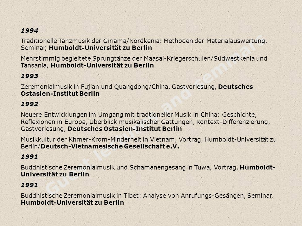 Guest lectures and seminars 1994 Traditionelle Tanzmusik der Giriama/Nordkenia: Methoden der Materialauswertung, Seminar, Humboldt-Universität zu Berl
