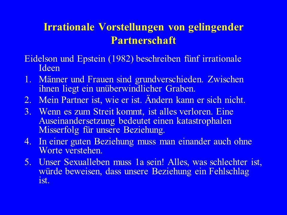 Irrationale Vorstellungen von gelingender Partnerschaft Eidelson und Epstein (1982) beschreiben fünf irrationale Ideen 1.Männer und Frauen sind grundv