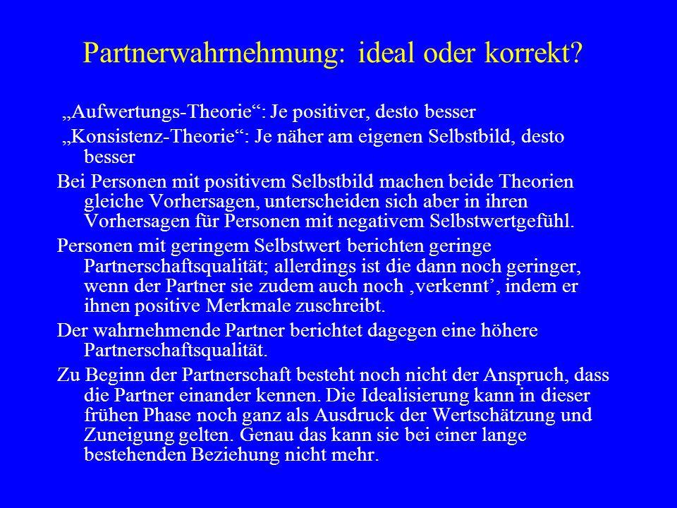 """Partnerwahrnehmung: ideal oder korrekt? """"Aufwertungs-Theorie"""": Je positiver, desto besser """"Konsistenz-Theorie"""": Je näher am eigenen Selbstbild, desto"""