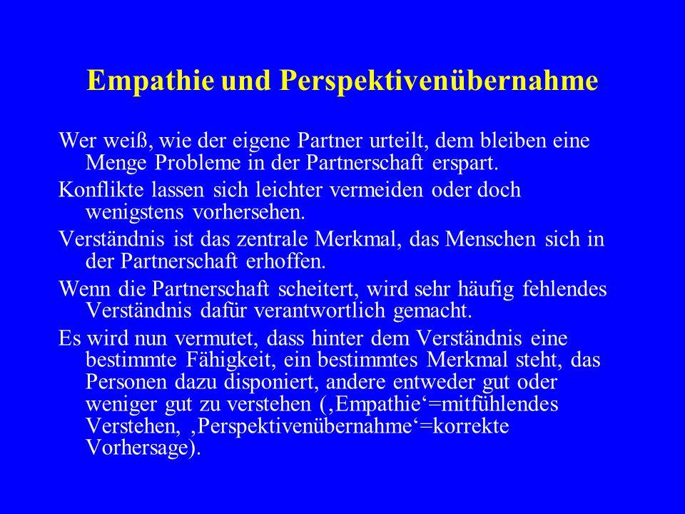 Empathie und Perspektivenübernahme Wer weiß, wie der eigene Partner urteilt, dem bleiben eine Menge Probleme in der Partnerschaft erspart. Konflikte l