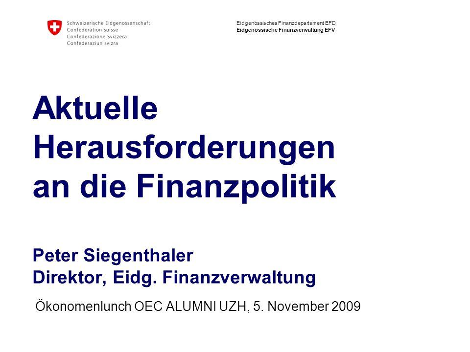 Eidgenössisches Finanzdepartement EFD Eidgenössische Finanzverwaltung EFV Aktuelle Herausforderungen an die Finanzpolitik Peter Siegenthaler Direktor,