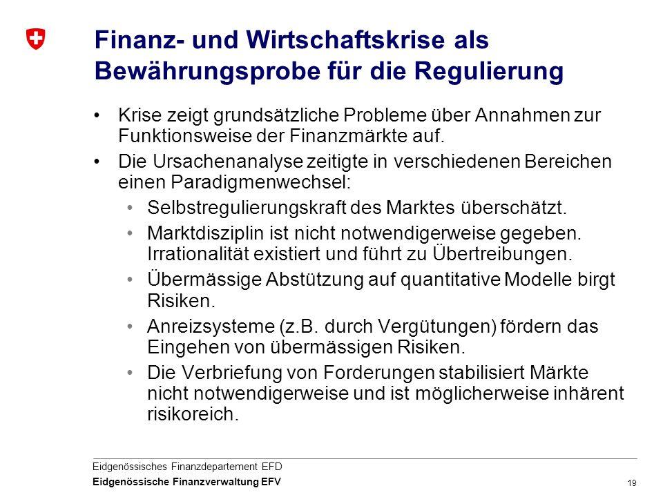 19 Eidgenössisches Finanzdepartement EFD Eidgenössische Finanzverwaltung EFV Finanz- und Wirtschaftskrise als Bewährungsprobe für die Regulierung Kris