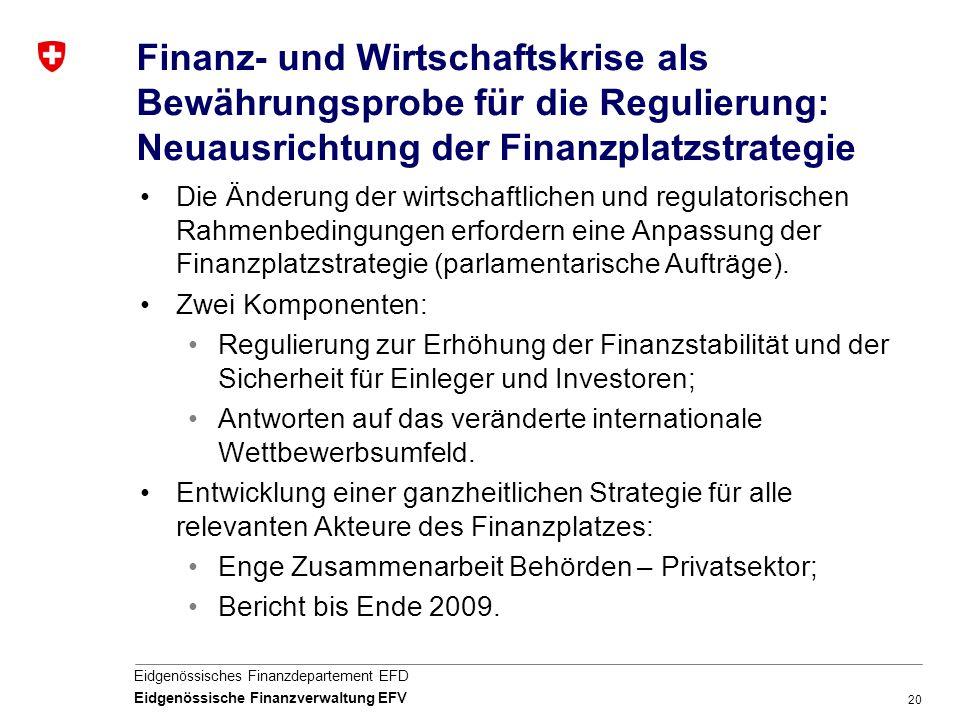 20 Eidgenössisches Finanzdepartement EFD Eidgenössische Finanzverwaltung EFV Finanz- und Wirtschaftskrise als Bewährungsprobe für die Regulierung: Neu