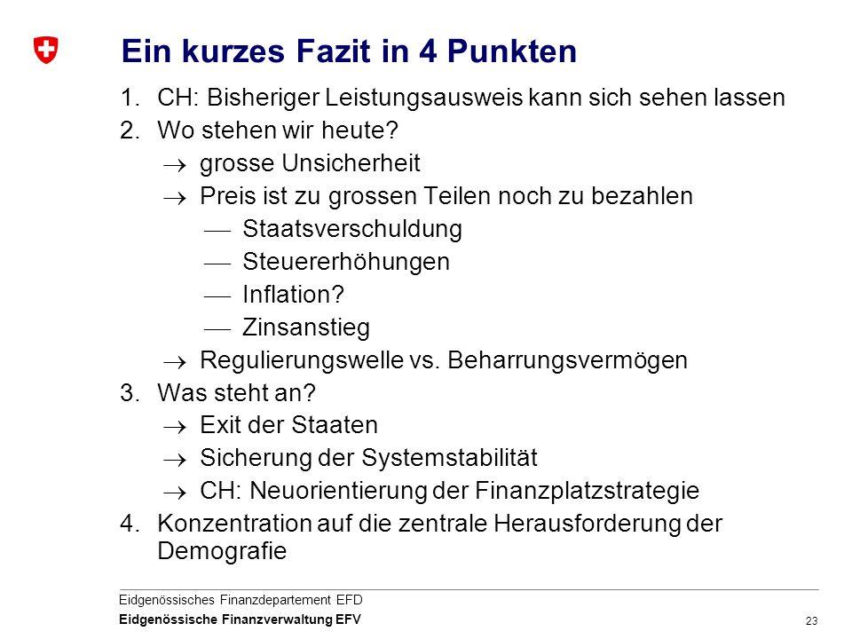 23 Eidgenössisches Finanzdepartement EFD Eidgenössische Finanzverwaltung EFV Ein kurzes Fazit in 4 Punkten 1.CH: Bisheriger Leistungsausweis kann sich