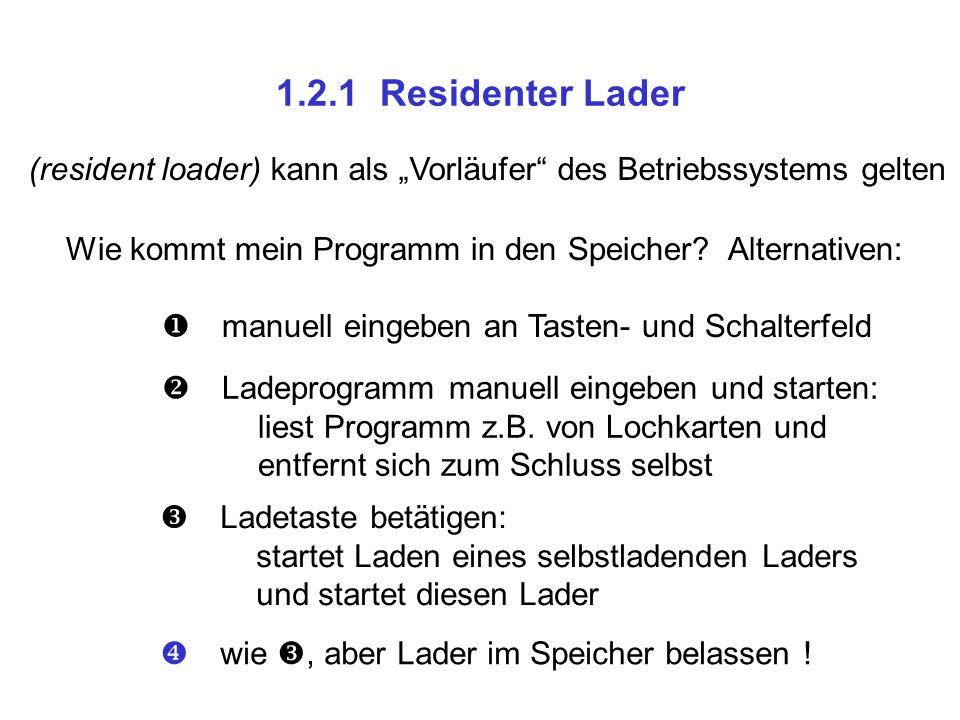 """1.2.1 Residenter Lader (resident loader) kann als """"Vorläufer"""" des Betriebssystems gelten Wie kommt mein Programm in den Speicher? Alternativen:  man"""