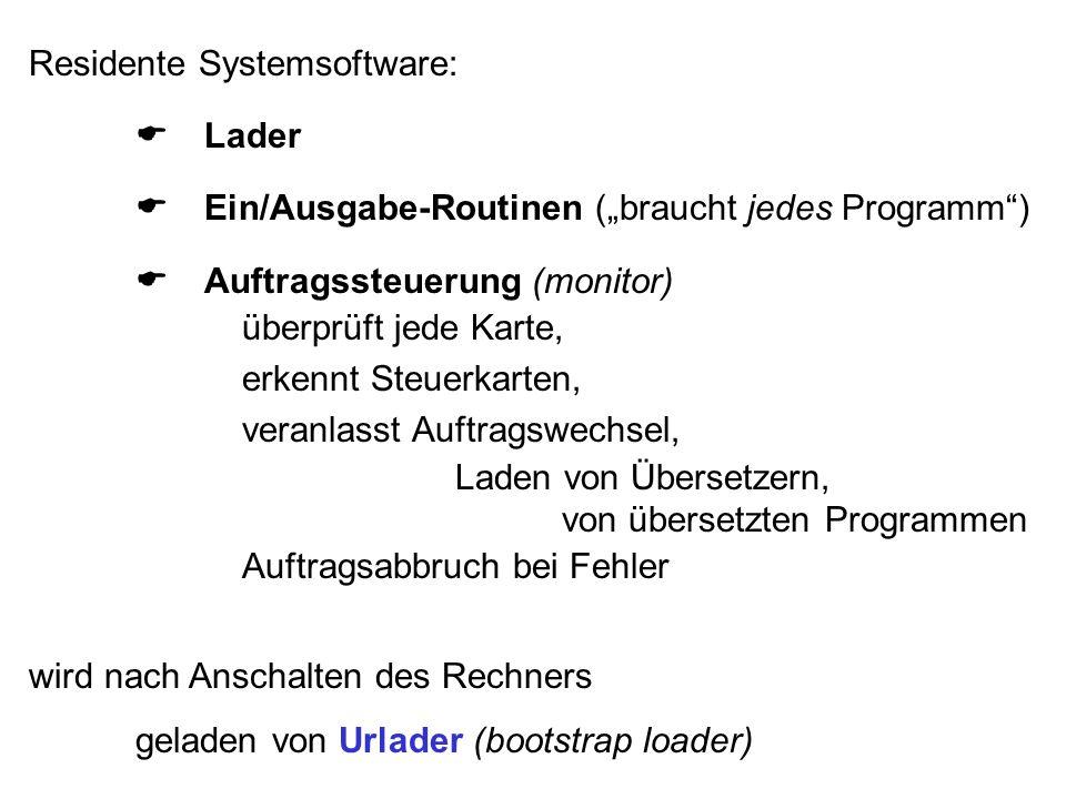 """Residente Systemsoftware:  Lader  Ein/Ausgabe-Routinen (""""braucht jedes Programm"""")  Auftragssteuerung (monitor) überprüft jede Karte, erkennt Ste"""