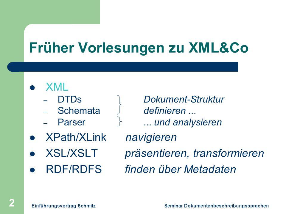 Einführungsvortrag Schmitz Seminar Dokumentenbeschreibungssprachen 2 Früher Vorlesungen zu XML&Co XML – DTDsDokument-Struktur – Schematadefinieren...