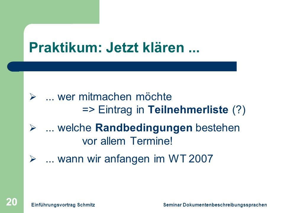 Einführungsvortrag Schmitz Seminar Dokumentenbeschreibungssprachen 20 Praktikum: Jetzt klären...