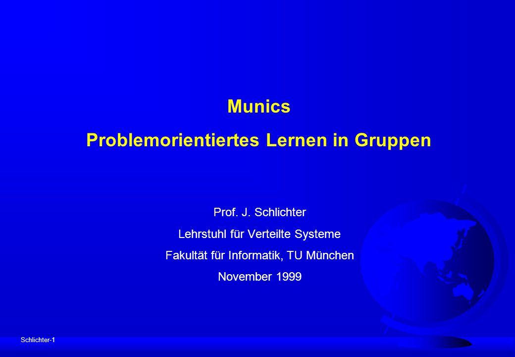 Schlichter-1 Munics Problemorientiertes Lernen in Gruppen Prof. J. Schlichter Lehrstuhl für Verteilte Systeme Fakultät für Informatik, TU München Nove