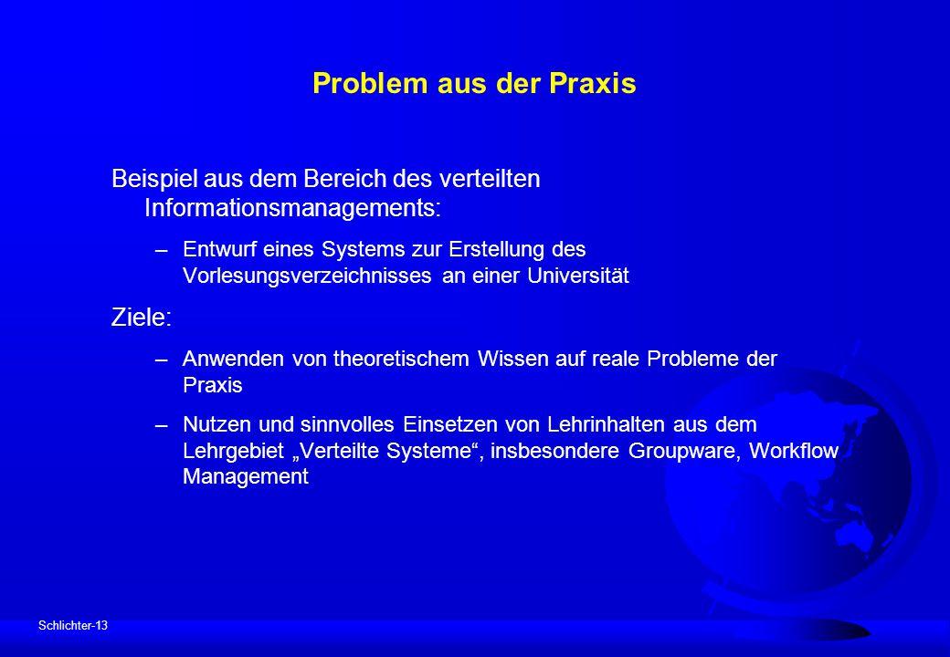 Schlichter-13 Problem aus der Praxis Beispiel aus dem Bereich des verteilten Informationsmanagements: –Entwurf eines Systems zur Erstellung des Vorles