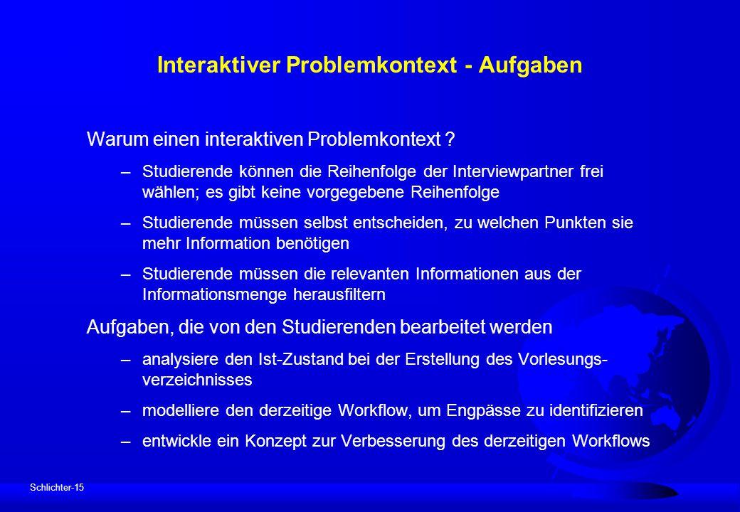 Schlichter-15 Interaktiver Problemkontext - Aufgaben Warum einen interaktiven Problemkontext ? –Studierende können die Reihenfolge der Interviewpartne