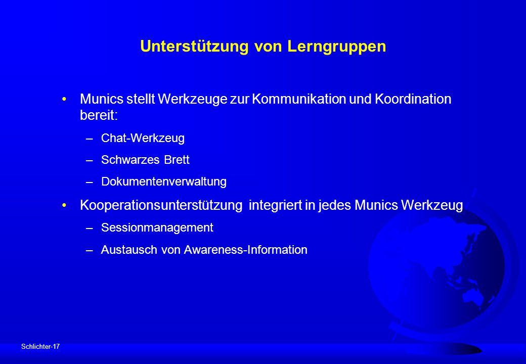 Schlichter-17 Unterstützung von Lerngruppen Munics stellt Werkzeuge zur Kommunikation und Koordination bereit: –Chat-Werkzeug –Schwarzes Brett –Dokume