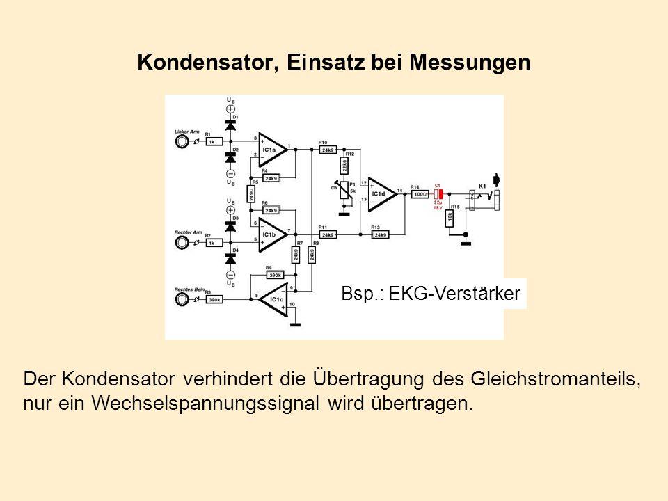 Kondensator, Einsatz bei Messungen Bsp.: EKG-Verstärker Der Kondensator verhindert die Übertragung des Gleichstromanteils, nur ein Wechselspannungssig
