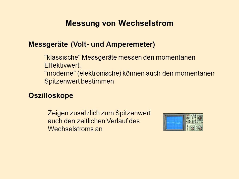 Messung von Wechselstrom Messgeräte (Volt- und Amperemeter) Oszilloskope